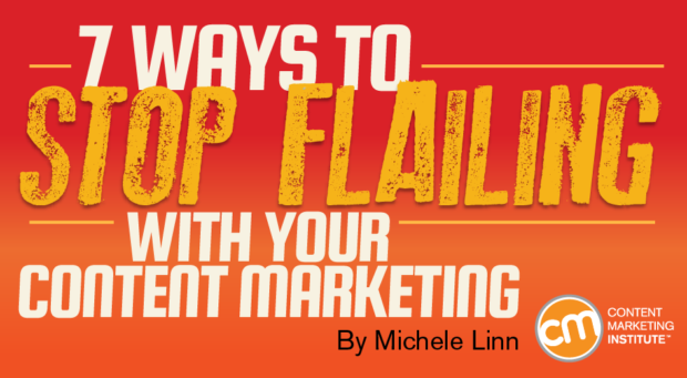 7 Ways to Stop Flailing with Your Content Marketing in 2017