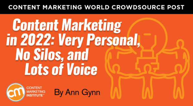 Content Marketing in 2022: Very Personal, No Silos, and Lots of Voice