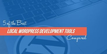 5 of the Best Local WordPress Development Tools Compared