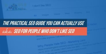 The Practical SEO Guide You Can Actually Use – Aka. SEO for People Who Don't Like SEO