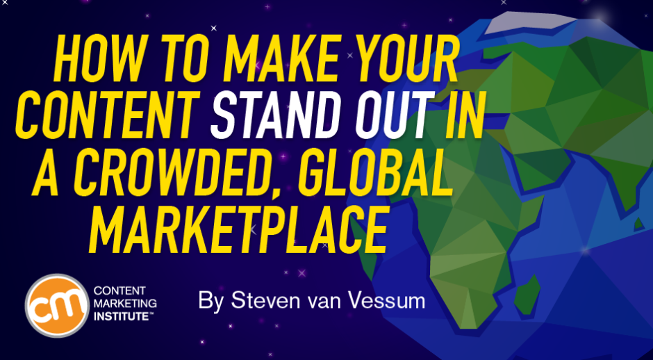 How to Make Your Content Stand Out in a Crowded, Global Marketplace
