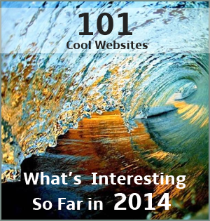 Top 101 Cool Websites: What's Interesting So Far In 2014