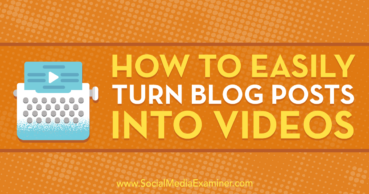Easily Turn Blog Posts Into Videos
