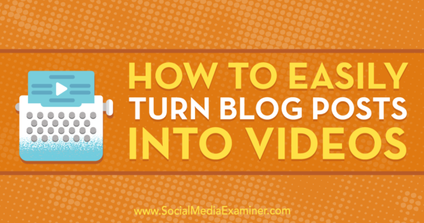 How to Easily Turn Blog Posts Into Videos