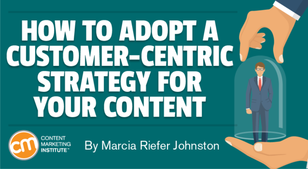 How to Adopt a Customer-Centric Strategy for Your Content