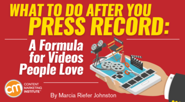 What to Do After You Press Record: A Formula for Videos People Love