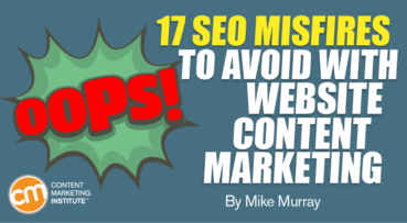 Oops! 17 SEO Misfires to Avoid With Website Content Marketing