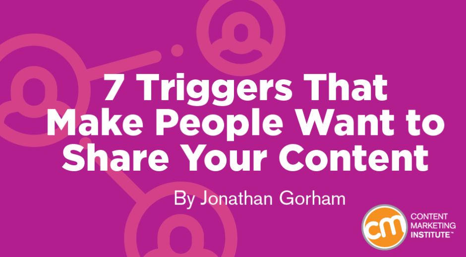 7 Triggers That Make People Want to Share Your Content
