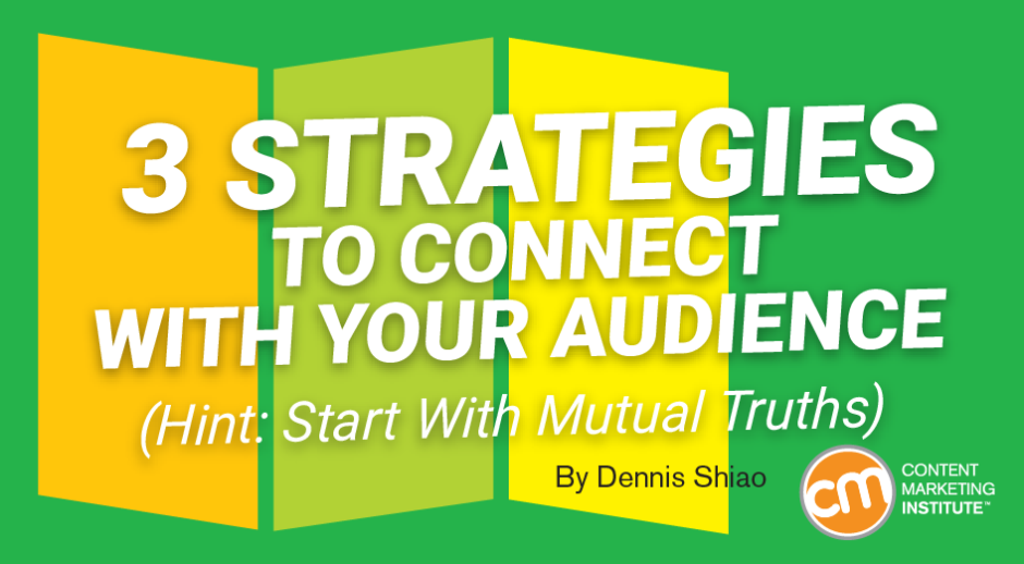 3 Strategies to Connect With Your Audience (Hint: Start With Mutual Truths)