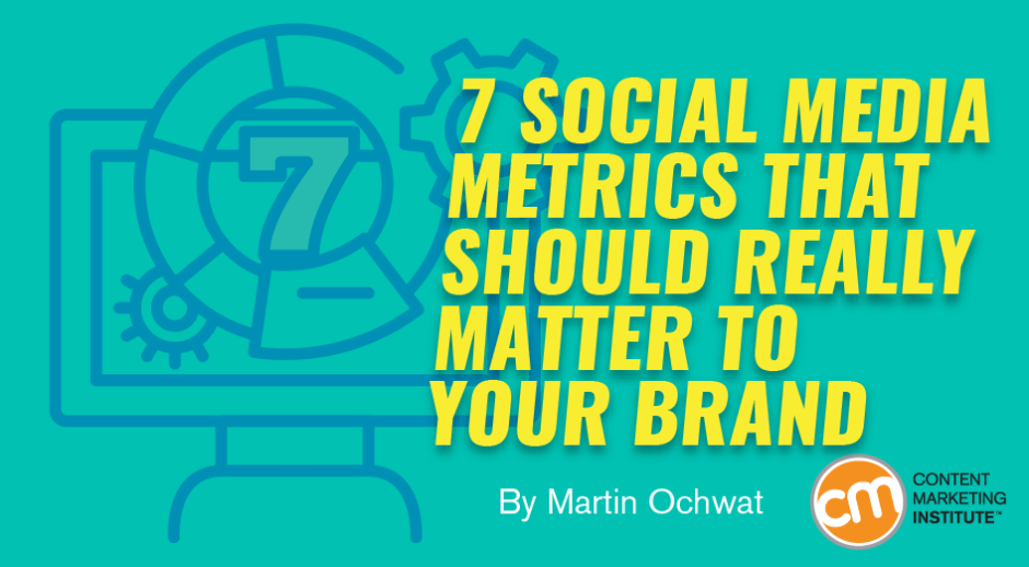 7 Social Media Metrics That Should Really Matter to Your Brand